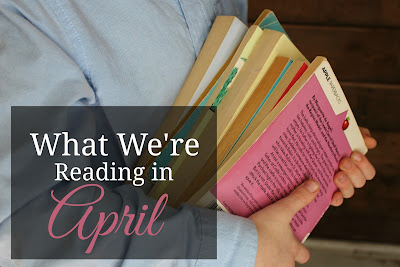 What We're Reading in April 2016-lots of links to great books for homeschool