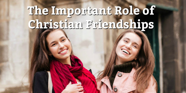 Developing Healthy Friendships in our Christian Walk