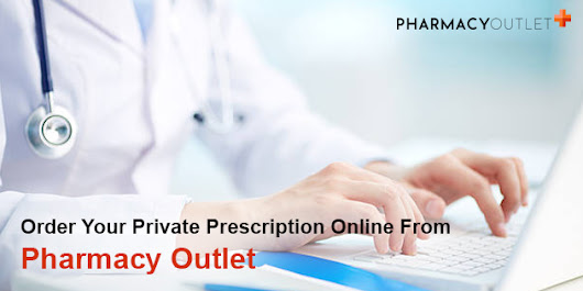 Order Your Private Prescription Online From Pharmacy Outlet