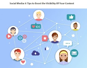 Social Media: 6 Tips to Boost the Visibility Of Your Content
