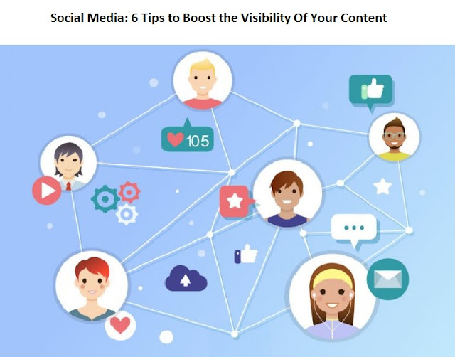 Social Media 6 Tips to Boost the Visibility Of Your Content