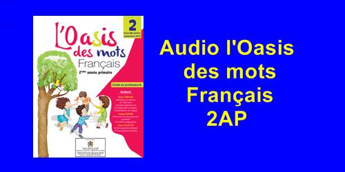Les  Audios accompagnants le livret l'Oasis des mots Français 2AP