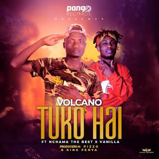 Audio-Volcano ft Nchama The Best x Vanilla - Tuko HAI Mp3 Download