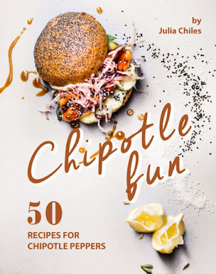 Chipotle Fun: 50 Recipes for Chipotle Peppers