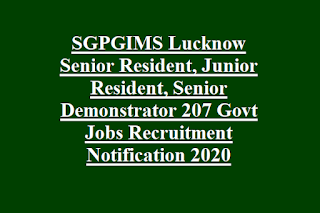 SGPGIMS Lucknow Senior Resident, Junior Resident, Senior Demonstrator 207 Govt Jobs Recruitment Notification 2020