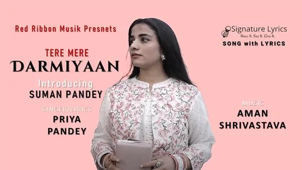 Tere Mere Darmiyaan Lyrics - Priya Pandey - ft Suman Pandey