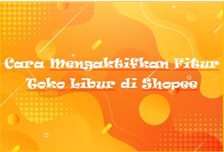 Cara Mengaktifkan Fitur Toko Libur di Shopee
