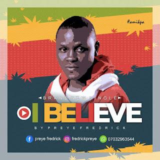 Popular online Journalist, Preye Fredrick releases new track 'I Believe'
