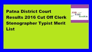 Patna District Court Results 2016 Cut Off Clerk Stenographer Typist Merit List