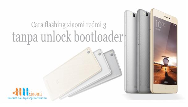 Cara flashing xiaomi redmi 3 tanpa unlock bootloader