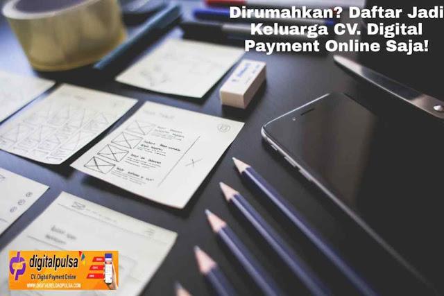 Dirumahkan? Daftar Jadi Keluarga CV. Digital Payment Online Saja!