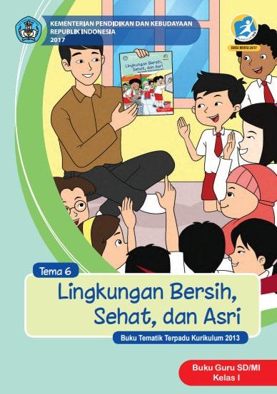 Buku Guru Kelas 1 SD/MI Tema 6: Lingkungan Bersih, Sehat, dan Asri Kurikulum 2013 Edisi Revisi