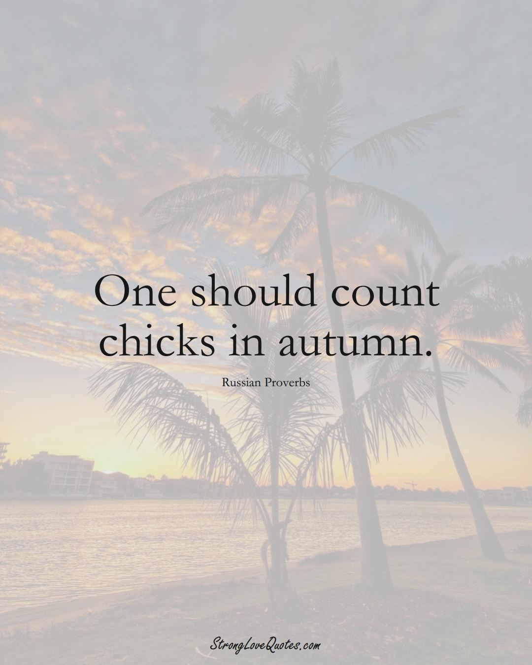 One should count chicks in autumn. (Russian Sayings);  #AsianSayings