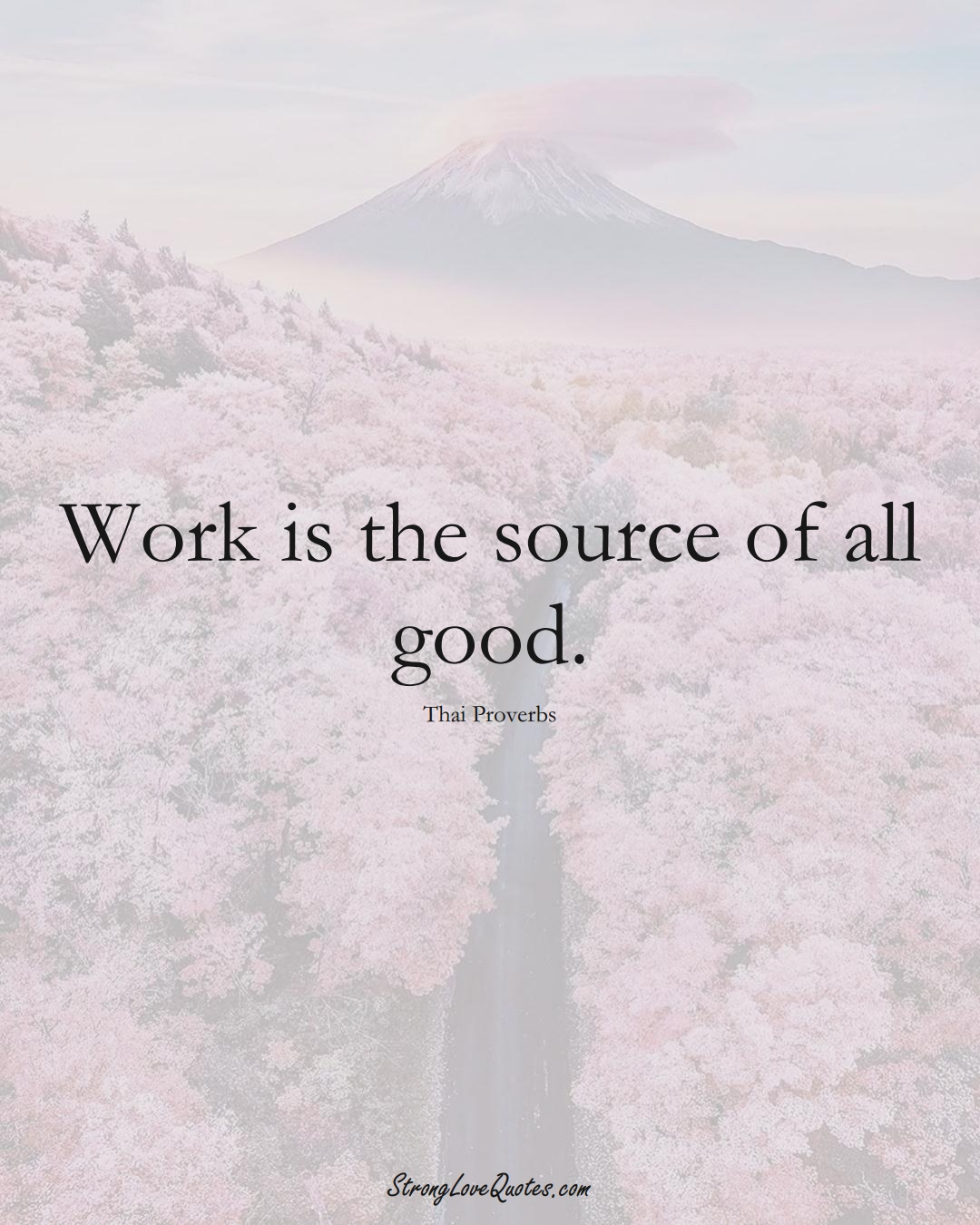 Work is the source of all good. (Thai Sayings);  #AsianSayings