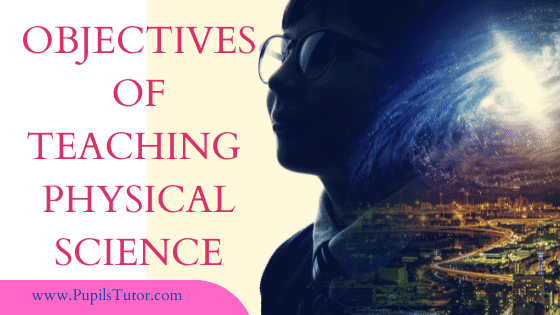 What Are The Main Objectives Of Teaching Physical Science? | General Objectives Of Teaching Physical Science In Schools | What Is The Concept Of Teaching Physical Science? | Objectives Of Teaching Physical Science At Secondary Level | Objectives Of Teaching Physics