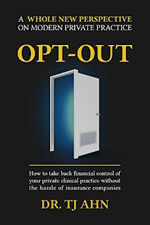 Opt-Out: How to Take Back Financial Control of Your Private Clinical Practice Without the Hassle of Insurance Companies free book promotion TJ Ahn
