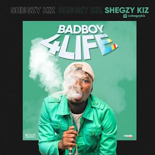 SHEGZY KIZ - BAD BOY 4 LIFE || NAIJAREALOADED