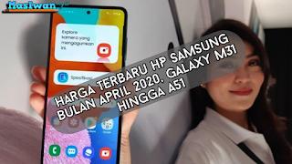 Harga Terbaru HP Samsung Bulan April 2020, Galaxy M31 hingga A51