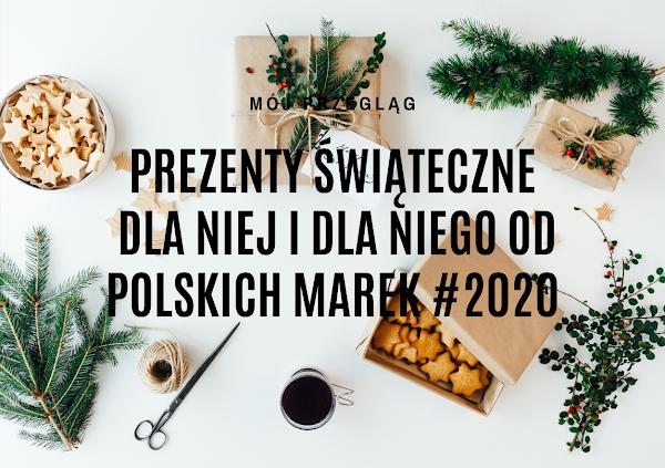 Pomysły na prezenty gwiazdkowe dla niej i dla niego od polskich marek #2020