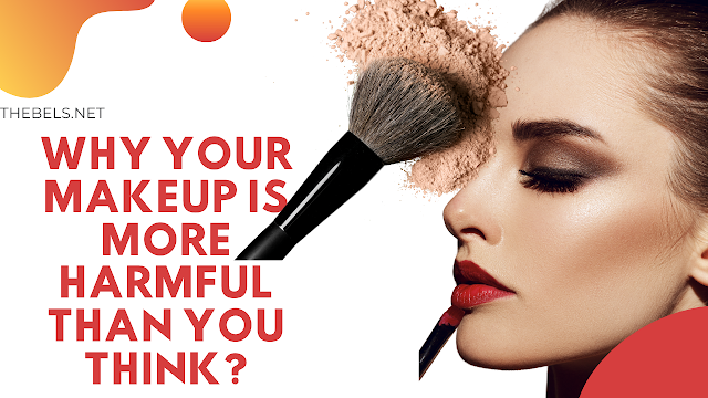 Your Makeup Is More Harmful Than You Think?