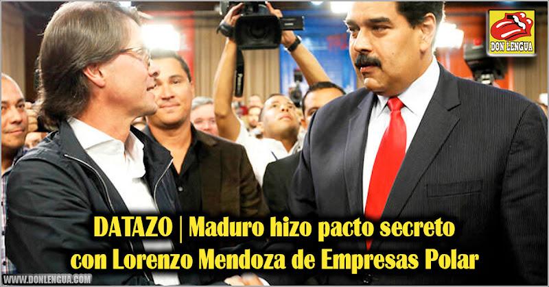 DATAZO | Maduro hizo pacto secreto con Lorenzo Mendoza de Empresas Polar