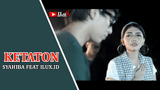 Lirik Lagu Ketaton - Syahiba feat Ilux