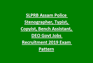 SLPRB Assam Police Stenographer, Typist, Copyist, Bench Assistant, DEO Govt Jobs Recruitment 2019 Exam Pattern
