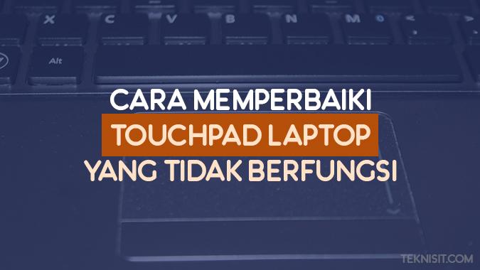 Cara memperbaiki touchpad laptop yang tidak berfunsi