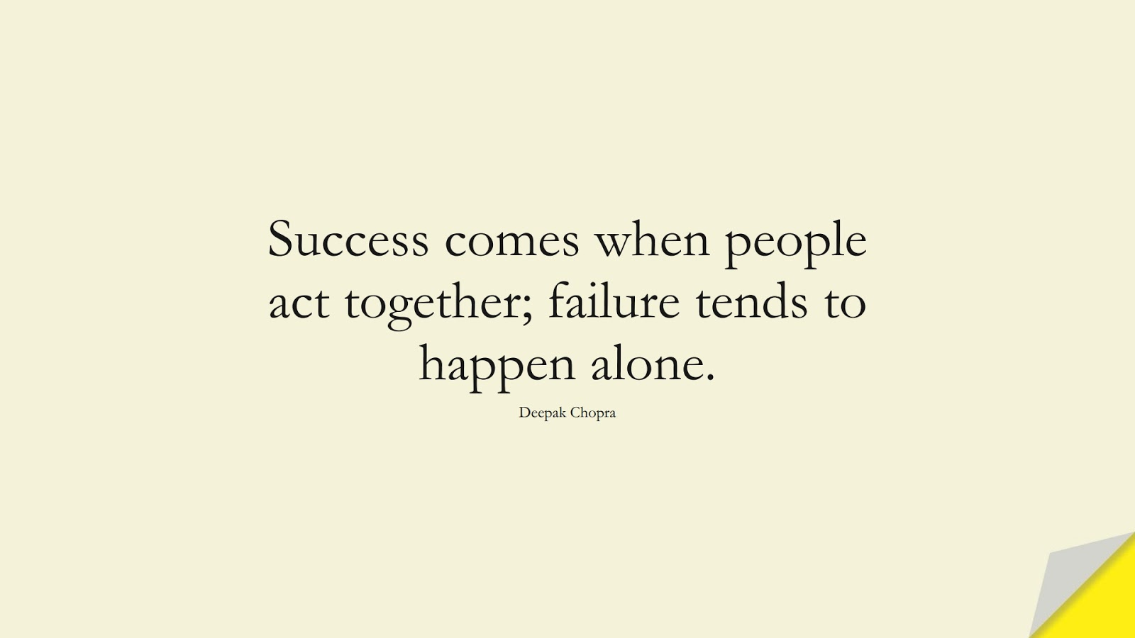 Success comes when people act together; failure tends to happen alone. (Deepak Chopra);  #SuccessQuotes