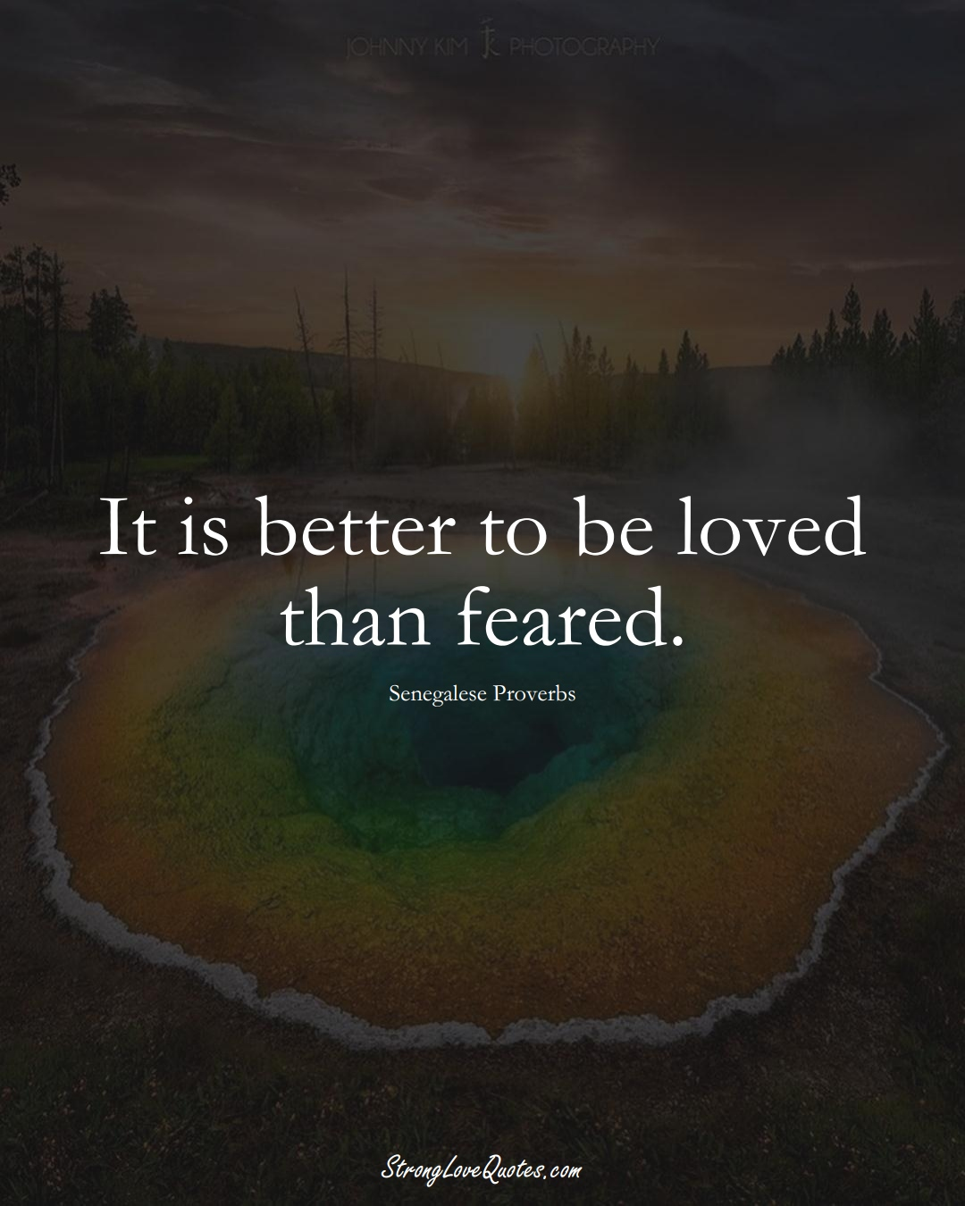 It is better to be loved than feared. (Senegalese Sayings);  #AfricanSayings