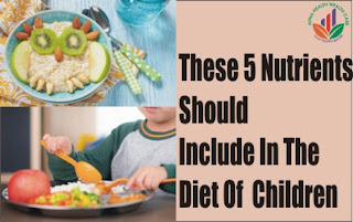These 5 Nutrients Must Be Included In The Diet Of Growing Children