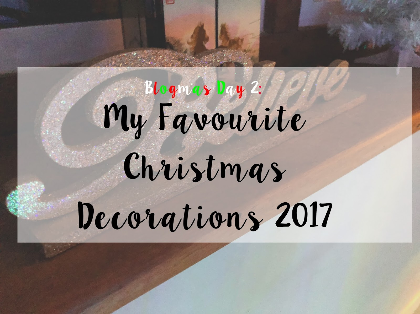 Blogmas Day 2: Favourite Christmas Decorations 2017