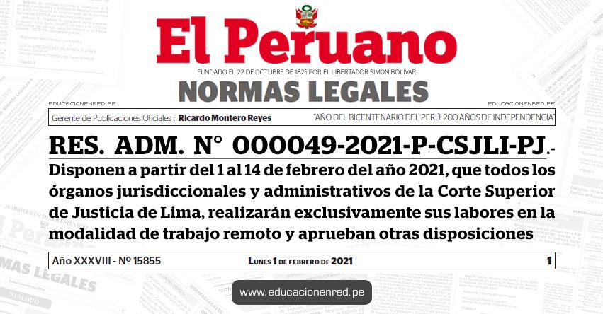 RES. ADM. N° 000049-2021-P-CSJLI-PJ.- Disponen a partir del 1 al 14 de febrero del año 2021, que todos los órganos jurisdiccionales y administrativos de la Corte Superior de Justicia de Lima, realizarán exclusivamente sus labores en la modalidad de trabajo remoto y aprueban otras disposiciones