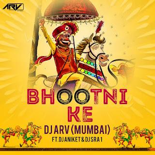 Bhootni ke (Remix) Deejay ARV Mumbai Ft. DJ Aniket & DJ SRA1