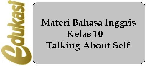 Materi Bahasa Inggris Kelas 10 - Talking About Self
