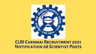 CLRI Chennai Recruitment 2021 Notification 08 Scientist Posts