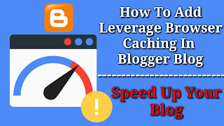 How To Add Leverage Browser Caching In Blogger Blog