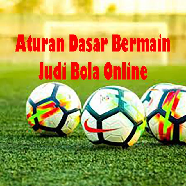Aturan Dasar Bermain Judi Bola Online