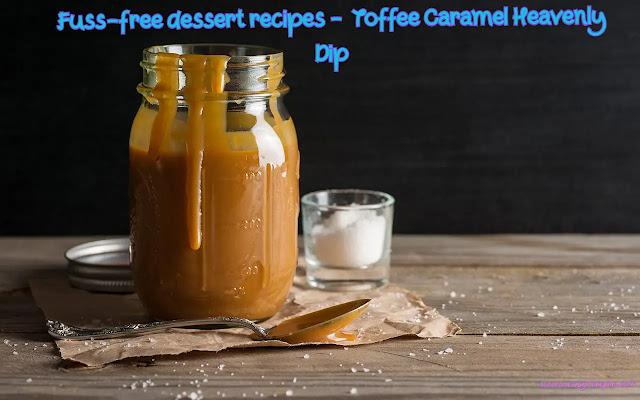 Fuss-free dessert recipes - Toffee Caramel Heavenly Dip