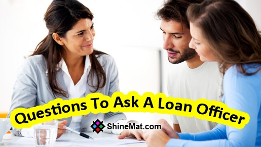 Questions To Ask A Loan Officer