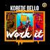 New AUDIO: Korede Bello – Work It | Download