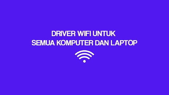 DRIVER WIFI UNTUK SEMUA KOMPUTER DAN LAPTOP