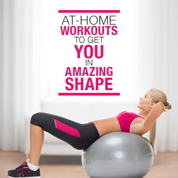 Four At-Home Workouts to Get You in Amazing Shape