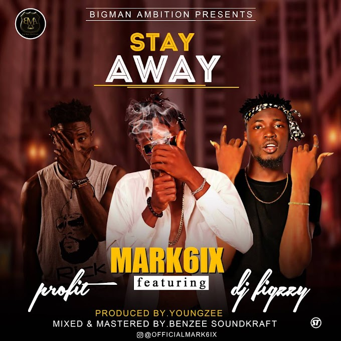 DOWNLOAD MP3 : Mark6ix - Stay Away ft. Profit and DJ Figgzy