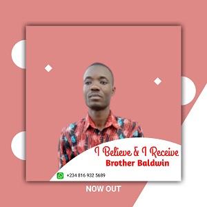 DOWNLOAD: Bro. Baldwin - I Believe & I Receive [Mp3 + Lyrics]