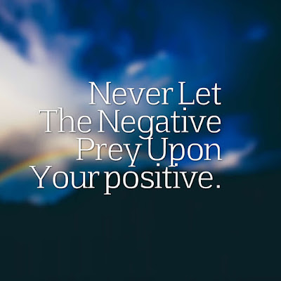 Many Motivational Quotes. Daily Thought; Never Let The Negative Prey Upon Your Positive