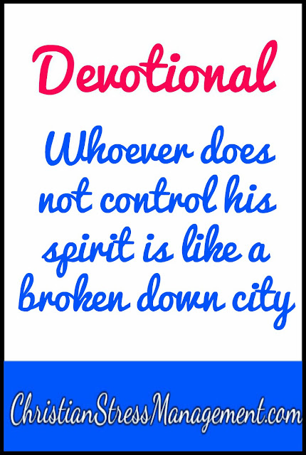 Devotional: Whoever does not control his spirit is like a broken down city