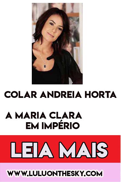 """Conheça o colar de Andreia Horta, a  Maria Clara em """"Império"""""""