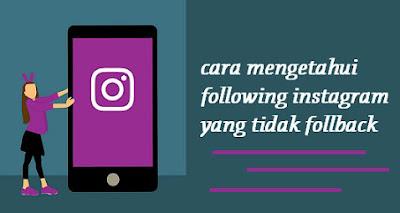 Cara Mengetahui Following Instagram Yang Tidak Follback Kita