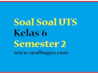 Kumpulan Soal UTS Kelas 6 Semester 2/ Genap Terbaru Tahun 2017
